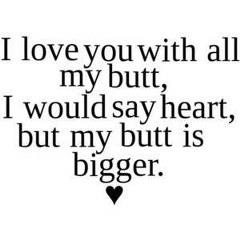 Whatsapp DP for funny love quote I love you with all my butt