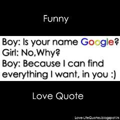 Is Your name Google? Because I can find everything I want Love funny picture for whatsapp dp