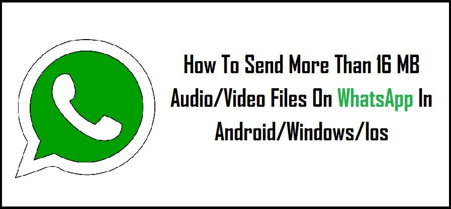How-To-Send-More-Than-16 MB-Audio-Video-Files-On-WhatsApp