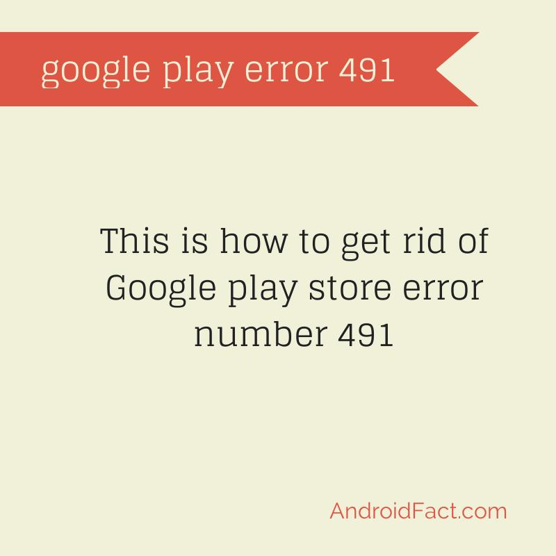 fix Google play store error 491