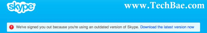 Skype logged you out because you're using an outdated version