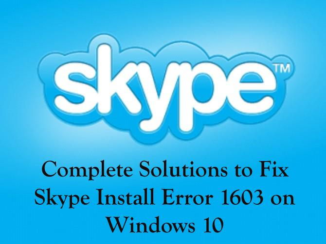 Complete Solutions to Fix Skype Install Error 1603 on Windows 10