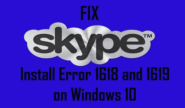 Fix Skype Install Error 1618 and 1619 on Windows 10