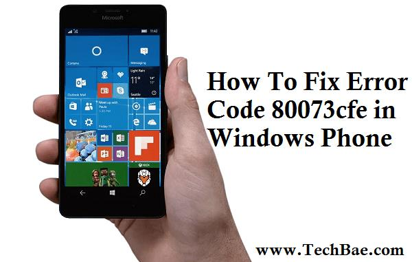 How To Fix Error Code 80073cfe in Windows Phone
